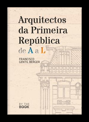 Arquitectos da Primeira República, de A a L