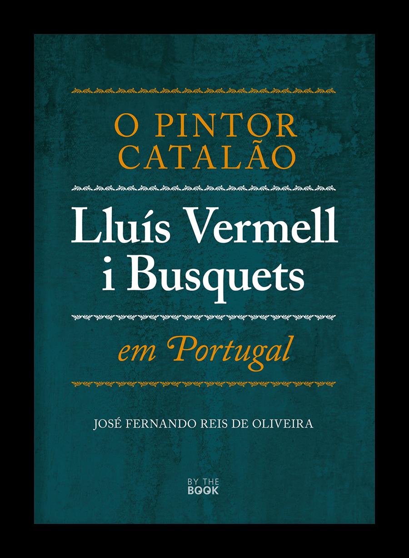 O Pintor Catalão, Lluís Vermell i Busquets, em Portugal